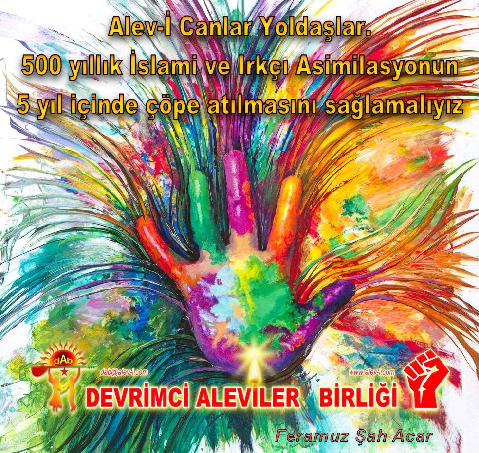 Devrimci Aleviler Birliği DAB Alevi Kızılbaş Bektaşi pir sultan cem hz Ali 12 imam semah Feramuz Şah Acar 5 yıl da devrim asimilasyondan kurtul Feramuz